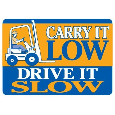Forklift Safety Signs - Carry It Low Drive It Slow With Forklift Symbol