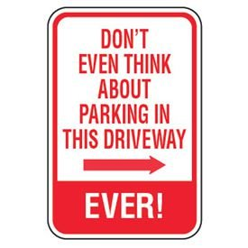 No Parking Signs - Don't Even Think About Parking (Right Arrow)