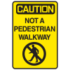 Caution Not A Pedestrian Walk Warehouse Traffic Signs