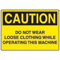 OSHA Caution Signs - Do Not Wear Loose Clothing Operating Machine