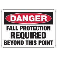 Construction Safety Signs - Danger Fall Protection Required Beyond This Point