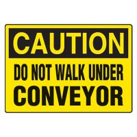 Conveyor Safety Signs - Caution Do Not Walk Under Conveyor
