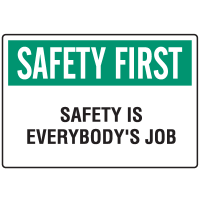 Informational Signs - Safety First Safety Is Everybody's Job