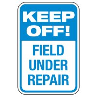 Keep Off! Field Under Repair - Athletic Facilities Signs