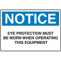 Machine & Operational Signs - Notice Eye Protection Must Be Worn When Operating This Equipment