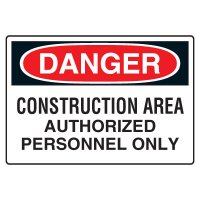 Site Safety Signs - Danger Construction Area Authorized Personnel Only