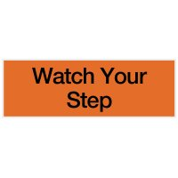 Watch Your Step - Engraved Standard Worded Signs