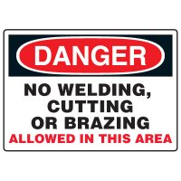 Welding Safety Signs - Danger No Welding, Cutting Or Brazing Allowed In This Area