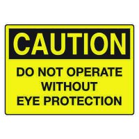 Caution Signs - Do Not Operate Without Eye Protection