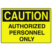 Caution Signs - Authorized Personnel Only