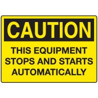 Machine & Operational Caution Signs - This Equipment Stops And Starts Automatically
