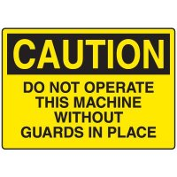 Machine and Operational Caution Signs - Do Not Operate Without Guards