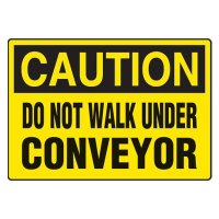 Conveyor Safety Signs - Caution Do Not Walk Under Conveyor