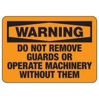 Warning Do Not Remove Guards - Industrial OSHA Machine Hazard Sign