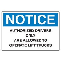 Machine & Operational Signs - Notice Authorized Drivers Only Are Allowed To Operate Lift Trucks