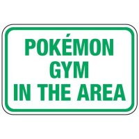 Pokemon Gym in the Area - Pokemon Go Signs