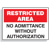 Restricted Area Signs - No Admittance Without Authorization