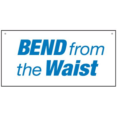 Bulk Lifting Signs - Bend From The Waist