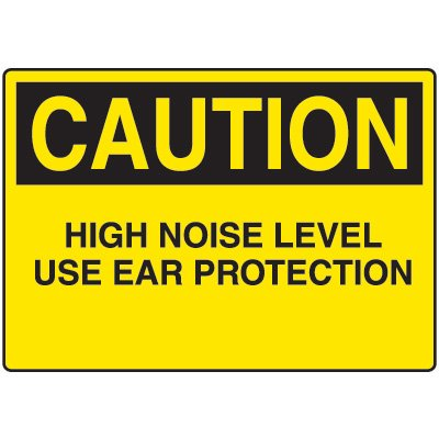 Caution High Noise Level Use Ear Protection Sign