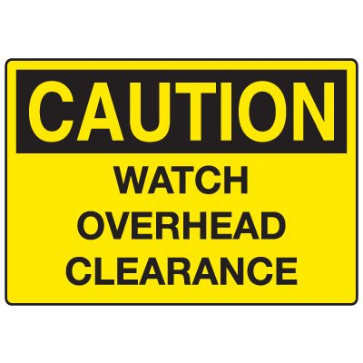 Traffic Caution Signs - Watch Overhead Clearance