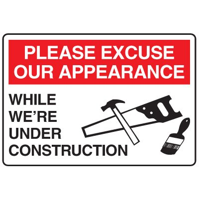 Construction Safety Signs - Please Excuse Our Appearance