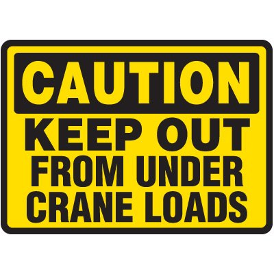 Crane Safety Signs - Caution Keep Out From Under Crane Loads