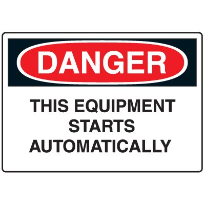 Machine & Operational Signs - Danger This Equipment Starts Automatically