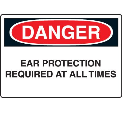 Ear Protection Required At All Times Danger Sign