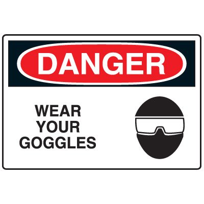 Eye Protection Signs - Danger Wear Your Goggles