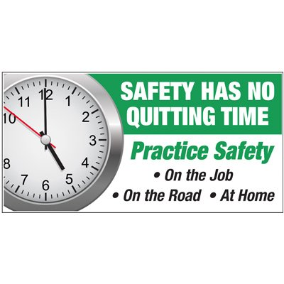 Giant Safety Posters - Safety Has No Quitting Time