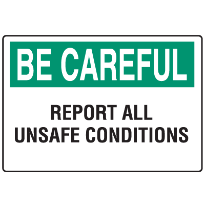 Informational Signs - Be Careful Report All Unsafe Conditions
