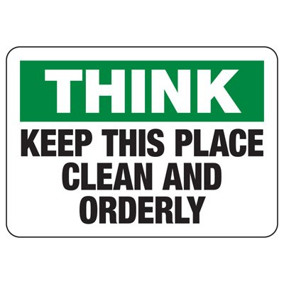 OSHA Informational Signs - Think Keep This Place Clean And Orderly