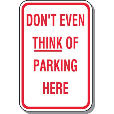 No Parking Signs - Don't Even Think Of Parking Here