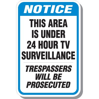 Notice This Area Is Under 24 Hour TV Surveillance Trespassers Will Be Prosecuted Signs