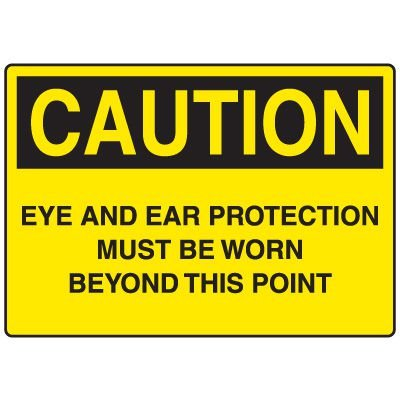 Eye And Ear Protection Must Be Worn Beyond This Point Sign