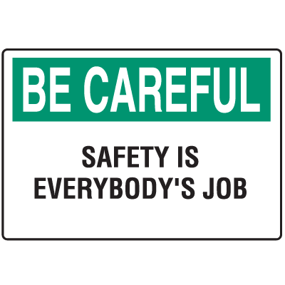 Informational Signs - Be Careful Safety Is Everybody's Job