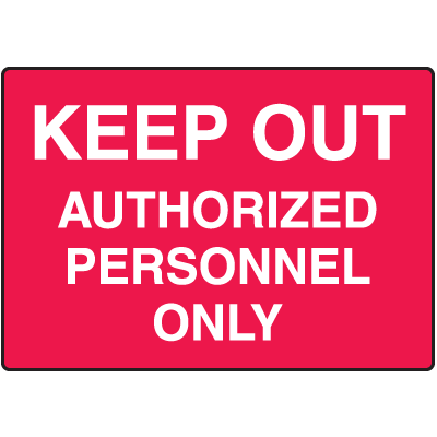 Keep Out Authorized Personnel Only No Admittance Signs