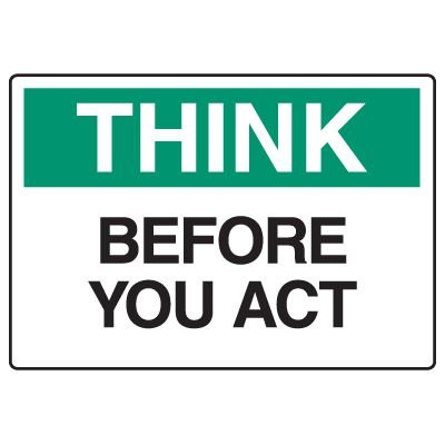 Workplace Safety Signs - Think Before You Act