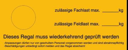Vorlage: zulässige Fachlast max. ____kg / zulässige Feldlast max. ____kg Regal muss wiederkehrend geprüft werden!
