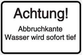 Vorlage: Achtung!-Abbruchkante-Wasser wird sofort tief