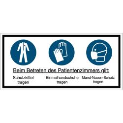 Vorlage: Beim Betreten des Patientenzimmers gilt: Schutzkittel, Einmalhandschuhe, Mund-Nasen-Schutz tragen