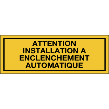Panneaux de danger avec message - Attention installation à enclenchement automatique