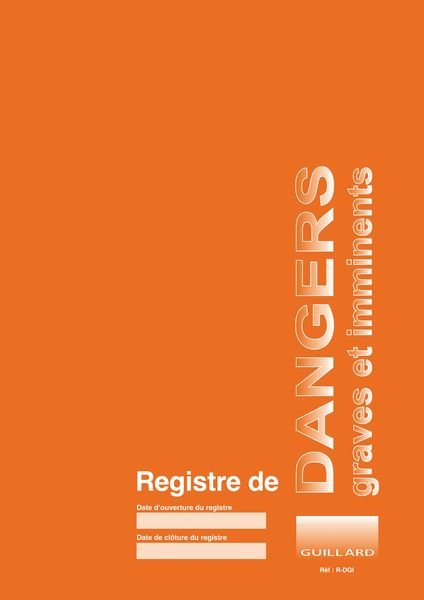 Registre obligatoire - Dangers graves et imminents
