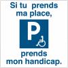 Etiquettes dissuasives - Si tu prends ma place, prends mon handicap