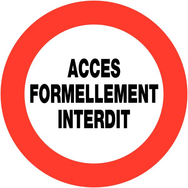 Panneaux de circulation Circulation interdite - Accès formellement interdit