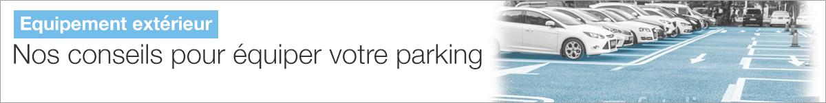Nos conseils pour équiper votre parking |