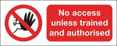 No Access Unless Trained And Authorised Signs