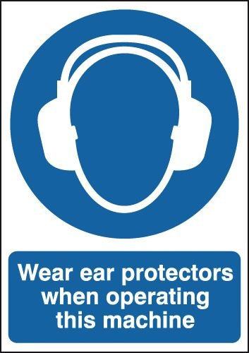 Wear Ear Protectors When Operating This Machine Signs