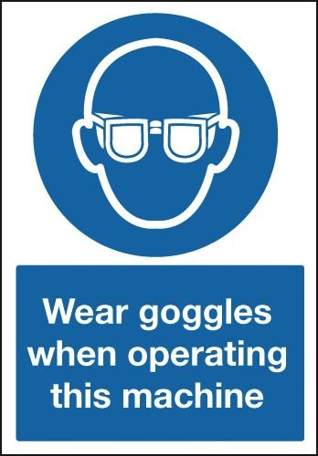Wear Goggles When Operating This Machine Sign