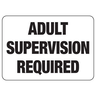 Adult Supervision Required - Restriction Signs